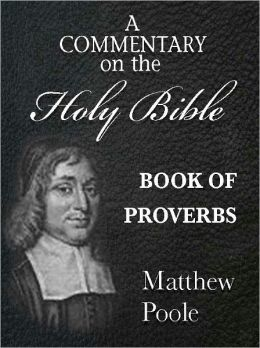 Matthew Poole's Commentary on the Holy Bible - Book of Proverbs (Annotated)