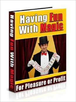 Having Fun With Magic - How to Become a Successful Magician (Master Edition)