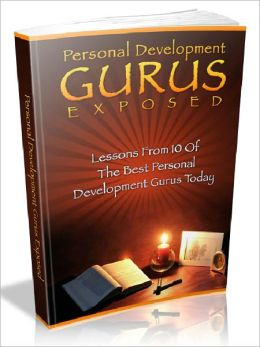 Personal Development Gurus Exposed - Lessons from 10 of the best personal development gurus today (Master Edition)