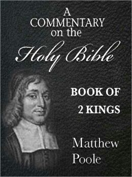Matthew Poole's Commentary on the Holy Bible - Book of 2nd Kings (Annotated)