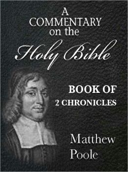 Matthew Poole's Commentary on the Holy Bible - Book of 2nd Chronicles (Annotated)