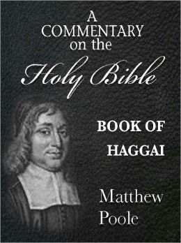 Matthew Poole's Commentary on the Holy Bible - Book of Haggai (Annotated)