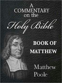Matthew Poole's Commentary on the Holy Bible - Book of Matthew (Annotated)