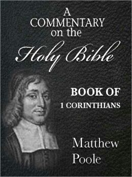 Matthew Poole's Commentary on the Holy Bible - Book of 1st Corinthians (Annotated)