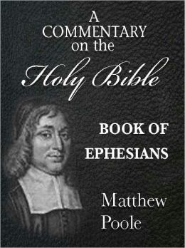 Matthew Poole's Commentary on the Holy Bible - Book of Ephesians (Annotated)