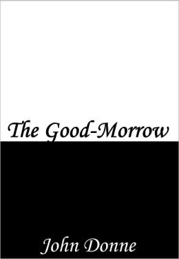 good morrow Definition of good morrow in the definitionsnet dictionary meaning of good morrow what does good morrow mean information and translations of good morrow in the.