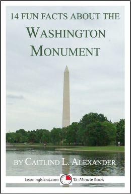 14 Fun Facts About the Washington Monument: A 15-Minute Book