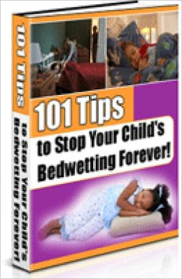 101 Tips to Stop Your Childs Bedwetting Forever