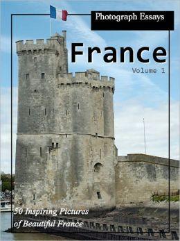 Photograph Essays: France Photos - 99 Inspiring Pictures, Vol. 1