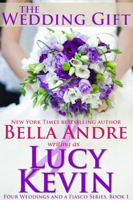 The Wedding Gift (Four Weddings and a Fiasco, Book 1): Contemporary Romance