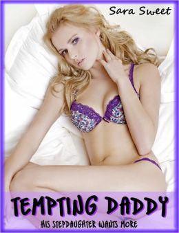 Tempting Daddy: His Stepdaughter Wants More (Taboo Pleasure Story)