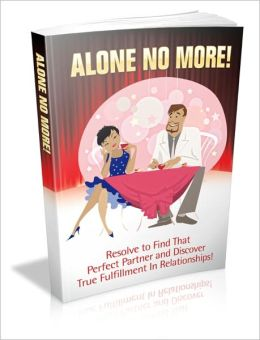 Alone No More! - Resolve To Find That Perfect Partner And Discover True Fulfillment In Relationships!