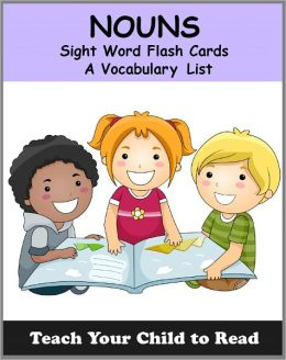 Noun Sight Word Flash Cards: A Vocabulary List of 93 Sight Nouns (Teach Your Child To Read)