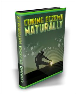 Curing Eczema Naturally - Dealing With Eczema the Natural Way!
