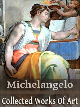 Michelangelo: Collected Works of Art (Full Color)