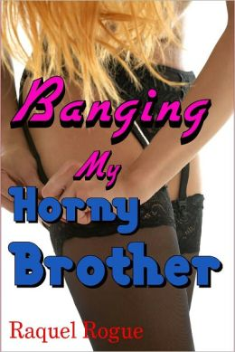 Banging My Horny Brother