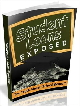 Student Loans Exposed - The Truth About 'school Money' (Newest Edition)