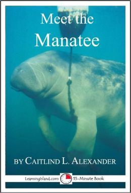 Meet the Manatee: A 15-Minute Book for Early Readers