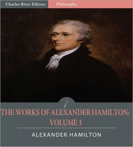 The Works of Alexander Hamilton: Volume 3 (Illustrated)