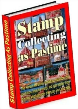Stamp Collecting Study Guide eBook - Stamp Collecting as Past Time - Why you should seriously consider collecting stamps?