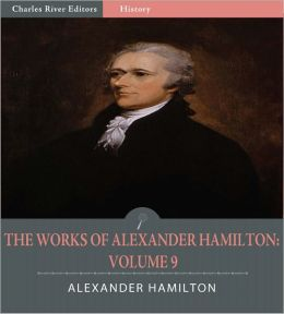 The Works of Alexander Hamilton: Volume 9 (Illustrated)