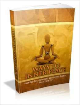 Ways To Inner Peace - How To Decorate And Equip Your Home To Attain Zen