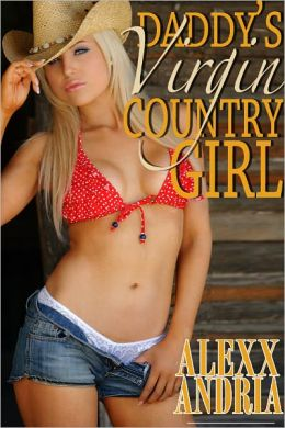 Daddy's Virgin Country Girl (Pseudo incest erotica)