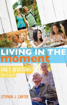 Living in the Moment - Daily Devotions for Lent