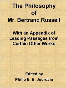 The Philosophy of Mr. Bertrand Russell with an Appendix of Leading Passages from Certain Other Works