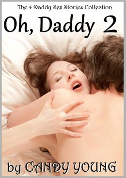 Oh, Daddy 2 - Four More Daddy Sex Stories - Collection (Daddy's Naughty Little Virgin, Blackmailed by Daddy, Whatever Daddy Wants and Her Big Hard Brothers)