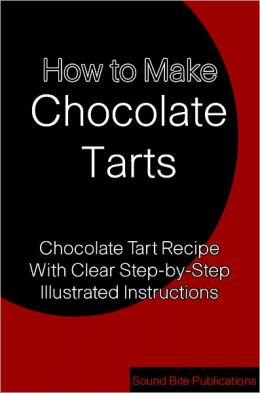 How to Make Chocolate Tarts: Chocolate Tart Recipe With Clear Step-by-Step illustrated instructions