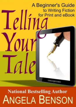 Telling Your Tale: A Beginner's Guide to Writing Fiction for Print and eBook