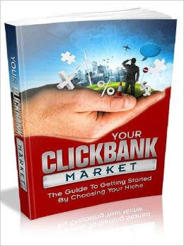 Your Clickbank Market - Guide To Getting Started (Ultimate Collection)