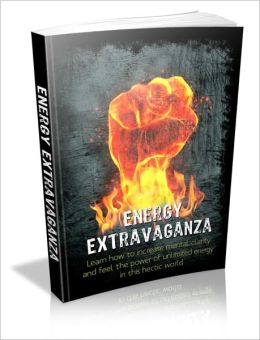 Help Your System In Top Condition - Energy Extravaganza - Learn How To Increase Mental Clarity And Feel The Power Of Unlimited Energy In This Hectic World