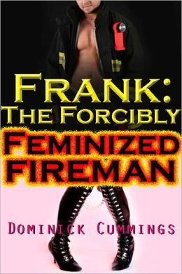Frank: The Forcibly Feminized Fireman