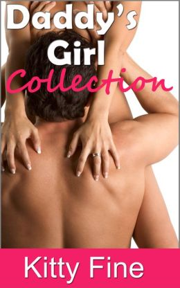 Daddy's Girl Collection - 3 Erotica Stories Daddy Sex Daughter Sex - Pseudo Incest Erotika - Vol 1 Bundle