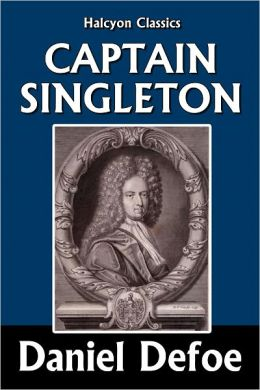 The Life, Adventures, and Piracies of the Famous Captain Singleton by Daniel Defoe