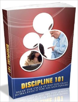 Discipline 101 - Break The Cycle Of Bad Discipline - Works Even If You Are Lazy Person (Habits Series)