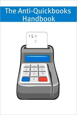 The Anti-Quickbooks Handbook: A Small Business Guide to Alternative Accounting Software