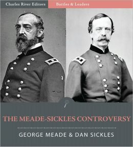 Battles & Leaders of the Civil War: The Meade - Sickles Controversy (Illustrated)