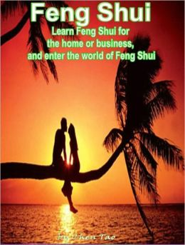 Feng Shui: Learn Feng Shui for the home or business, and enter the world of Feng Shui