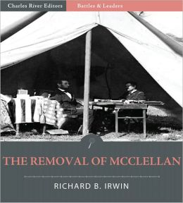 Battles & Leaders of the Civil War: The Removal of McClellan (Illustrated)