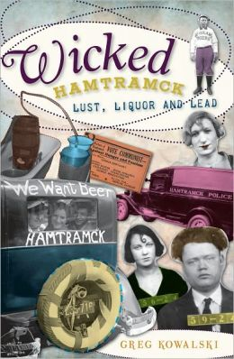 Wicked Hamtramck (MI): Lust, Liquor and Lead