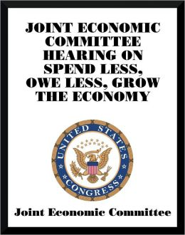 Joint Economic Committee hearing on Spend Less, Owe Less, Grow the Economy
