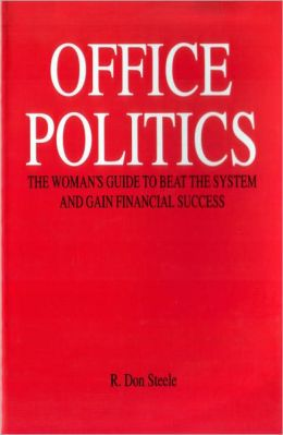 Office Politics: The Woman's Guide to Beat the System and Gain Financial Success