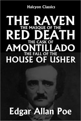 The Raven, The Masque of the Red Death, The Cask of Amontillado, and The Fall of the House of Usher by Edgar Allan Poe