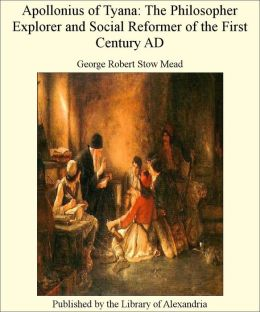 Apollonius of Tyana: The Philosopher Explorer and Social Reformer of the First Century AD