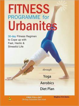 Fitness Programme For Urbanites (30-Day Fitness Regimen To Cope Up With Fast, Hectic And Stressful Life)