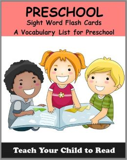 Preschool Sight Word Flash Cards: A Vocabulary List of 40 Sight Words for Preschoolers (Teach Your Child To Read)