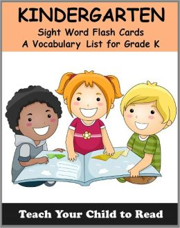 Kindergarten Sight Word Flash Cards: A Vocabulary List of 52 Sight Words for Grade K (Teach Your Child To Read)